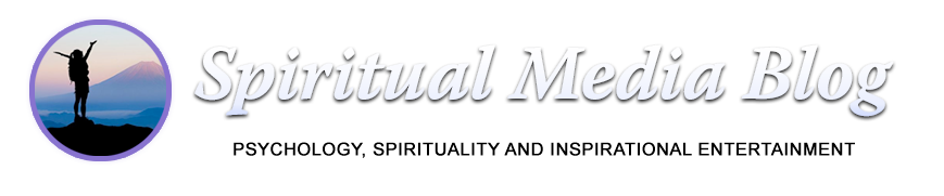 Spiritual Media Blog - Psychology, Spirituality, Inspirational Entertainment